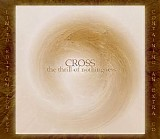 Cross - The Thrill Of Nothingness (Limited Edition)