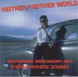 Neither/Neither World - Maddening Montagery And Other Fantastic Stories