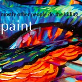 Mostly Other People Do The Killing - Paint
