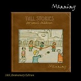 Manning - Tall Stories For Small Children (10th Anniversary Edition)