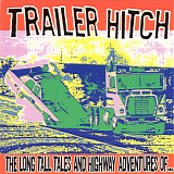 Trailer Hitch - The Long Tall Tales And Highway Adventures Of...