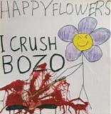 Happy Flowers - I Crush Bozo