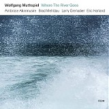 Wolfgang Muthspiel, Ambrose Akinmusire, Brad Mehldau, Larry Grenadier & Eric Har - Where The River Goes (FLAC 88.2-24)