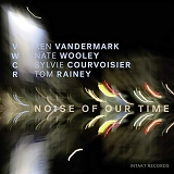 Ken Vandermark - Noise Of Our Time