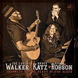 JOE LOUIS WALKER | BRUCE KATZ | GILES ROBSON - Journeys To The Heart Of The Blues