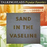 Talking Heads - Popular Favorites 1976-1992: Sand In The Vaseline