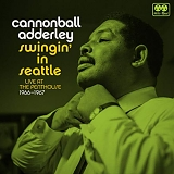 Cannonball Adderley - Swingin' in Seattle: Live at the Penthouse 1966-1967