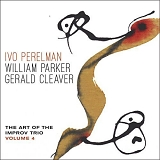 Ivo Perelman, William Parker & Gerald Cleaver - The Art Of The Improv Trio Volume 4