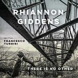 Rhiannon Giddens with Francesco Turrisi - There Is No Other