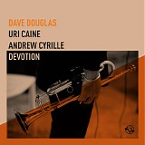 Dave Douglas featuring Uri Caine & Andrew Cyrille - Devotion