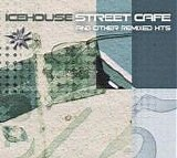 Icehouse - Street Cafe (And Other Remixed Hits)