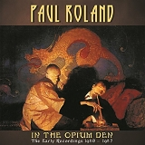 Roland, Paul - In The Opium Den - The Early Recordings 1980-1987