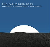 Dave Rempis - Brandon Lopez - Ryan Packard - The Early Bird Gets