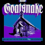 Goatsnake - Breakfast With The King/Deathwish