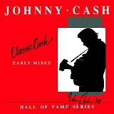 Johnny Cash - Classic Cash - Hall of Fame Series The Early Mixes [complete Mercury]